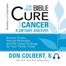 The New Bible Cure for Cancer: Ancient Truths, Natural Remedies, and the Latest Findings for Your Health Today