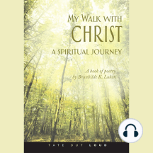 My Walk with Christ, A Spiritual Journey: A Book of Poetry