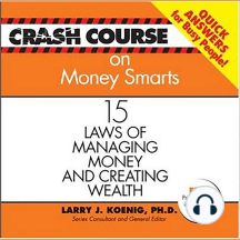 Crash Course on Money Smarts: 15 Laws of Managing Money and Creating Wealth