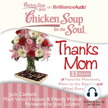 Chicken Soup for the Soul: Thanks Mom - 33 Stories of Favorite Moments, Mom to the Rescue, and What Goes Around