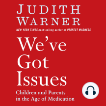 We've Got Issues: Children and Parents in the Age of Medication