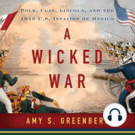 A Wicked War: Polk, Clay, Lincoln and the 1846 U.s. Invasion of Mexico