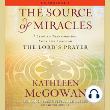 The Source of Miracles: 7 Steps to Transforming Your Life through the Lord's Prayer