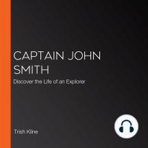 Captain John Smith: Discover the Life of an Explorer