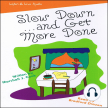 Slow Down… and Get More Done