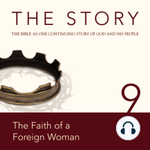 Story, NIV, The: Chapter 9 - The Faith of a Foreign Woman: The Bible as One Continuing Story of God and His People