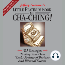 The Little Platinum Book of Cha-Ching: 32.5 Strategies to Ring Your Own (Cash) Register in Business and Personal Success