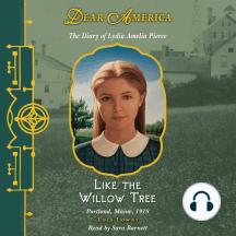 Dear America: The Diary of Lydia Amelia Pierce: Like the Willow Tree