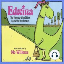 Edwina, The Dinosaur Who Didn't Know She Was Extinct