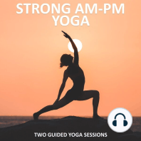 Strong AM - PM Yoga