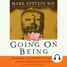 Going On Being: Buddhism and the Way of Change - A Positive Psychology for the West