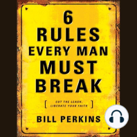 6 Rules Every Man Must Break: Cut the Leash, Liberate Your Faith