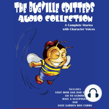 Bugville Critters Audio Collection 1: Visit Mom and Dad at Work, Go to School, Have a Sleepover, and Visit Garden Box Farms
