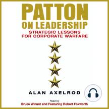 Patton on Leadership: Strategic Lessons for Corporate Warfare