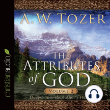 The Attributes of God: Deeper Into the Father's Heart