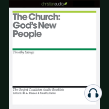 Church, The: God's New People: The Gospel Coalition Audio Booklets
