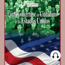Cómo Convertirse en Cuidadano de los Estados Unidos: How to become a United States Citizen