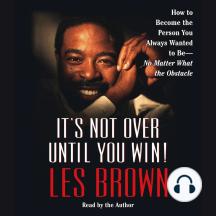 It's Not Over Until You Win: How to Become the Person You Always Wanted to Be -