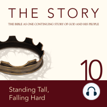 Story, NIV, The: Chapter 10 - Standing Tall, Falling Hard: The Bible as One Continuing Story of God and His People