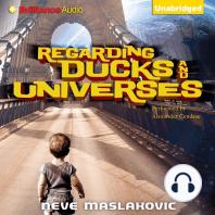 Regarding Ducks and Universes