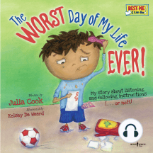 The Worst Day of My Life Ever!: My Story About Listening and Following Instructions…or Not!