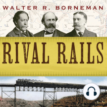 Rival Rails: The Race to Build America's Greatest Transcontinental Railroad