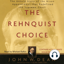 The Rehnquist Choice: The Untold Story of the Nixon Appointment that Red