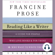 Reading Like a Writer: A Guide for People Who Love Books and for Those Who Want to Write Them