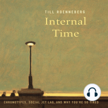 Internal Time: Chronotypes, Social Jet Lag, and Why You're So Tired