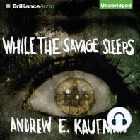 While the Savage Sleeps
