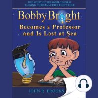 Bobby Bright Becomes a Professor and Is Lost at Sea & Meets His Maker: The Shocking Truth is Revealed!: The Story of the World's First Talking Christmas Tree Lightbulb