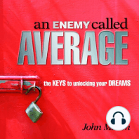 An Enemy Called Average: The Keys for Unlocking Your Dreams