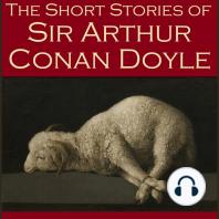 The Short Stories of Sir Arthur Conan Doyle