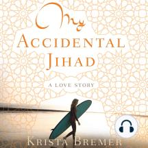 My Accidental Jihad: A Love Story