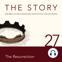 Story, NIV, The: Chapter 27 - The Resurrection: The Bible as One Continuing Story of God and His People