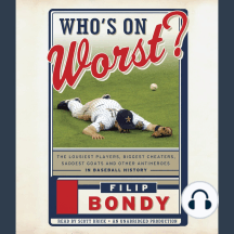 Who's on Worst?: The Lousiest Players, Biggest Cheaters, Saddest Goats and Other Anti-heroes in Baseball History