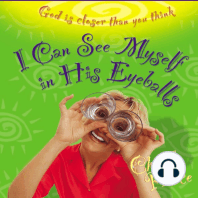 I Can See Myself in His Eyeballs: God Is Closer Than You Think