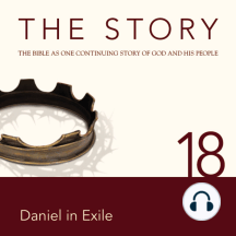 Story, NIV, The: Chapter 18 - Daniel in Exile: The Bible as One Continuing Story of God and His People