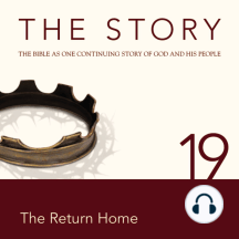 Story, NIV, The: Chapter 19 - The Return Home: The Bible as One Continuing Story of God and His People