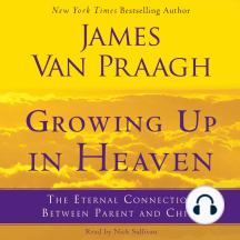 Growing Up in Heaven: The Eternal Connection Between Parent an