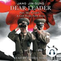 Dear Leader: Poet, Spy, Escapee - A Look Inside North Korea