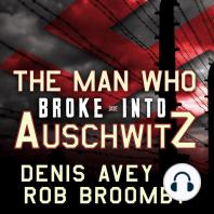 The Man Who Broke into Auschwitz