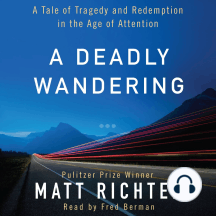 A Deadly Wandering: A Tale of Tragedy and Redemption in the Age of Attention