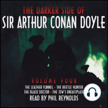 Darker Side of Sir Arthur Conan Doyle, The: Volume 4: The Leather Funnel; The Beetle Hunter; The Black Doctor; The Jew's Breastplate