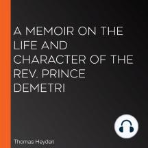 A Memoir on the Life and Character of the Rev. Prince Demetri