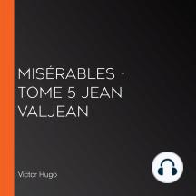 Misérables - tome 5 Jean Valjean