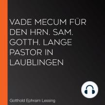 Vade mecum für den Hrn. Sam. Gotth. Lange Pastor in Laublingen