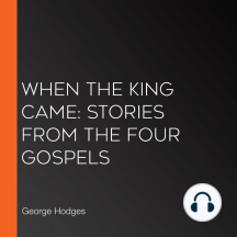 When the King Came: Stories from the Four Gospels