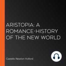 Aristopia: A Romance-History of the New World