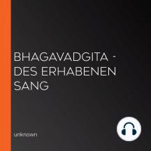 Bhagavadgita - des Erhabenen Sang